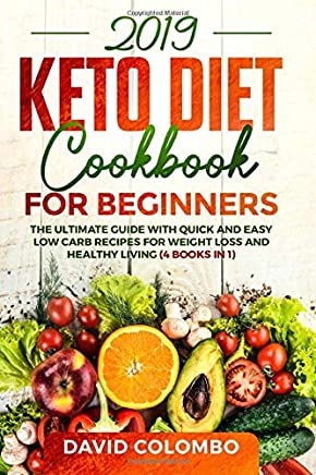 Keto Diet Cookbook for Beginners 2019: The Ultimate Guide with Quick and Easy Low Carb Recipes for Weight Loss and Healthy Living (4 books in 1)