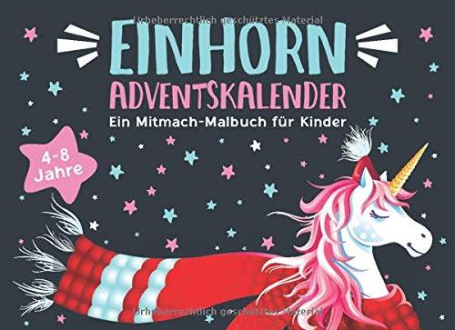 Einhorn Adventskalender: Ein Mitmach-Malbuch für Kinder von 4-8 Jahren