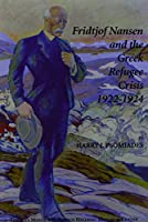 Fridtjof Nansen and the Greek Refugee Crisis 1922-1924: A Study on the Politics of International Humanitarian Intervention and the Greek-turkish Obligatory Population Exchange Agreement