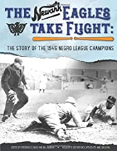 The Newark Eagles Take Flight: The Story of the 1946 Negro League Champions (SABR Baseball Library)