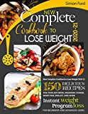 NEW COMPLETE COOKBOOK TO LOSE WEIGHT 2020-21: 150 DELICIOUS RECIPES FOR YOUR AIR FRYER, PRESSURE COOKER, SHEET PAN, SKILLET, AND MORE. INSTANT WEIGHT LOSS PROGRAM. FOR BEGINNERS AND ADVANCED USERS