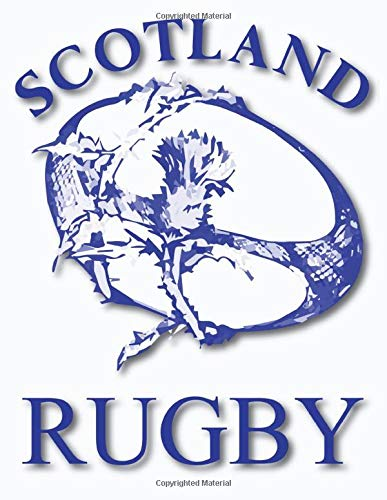 Scotland Rugby: Great Gift For An Amazing Rugby lover,Rugby Notebook ,Journal writing,diary and composition notebook