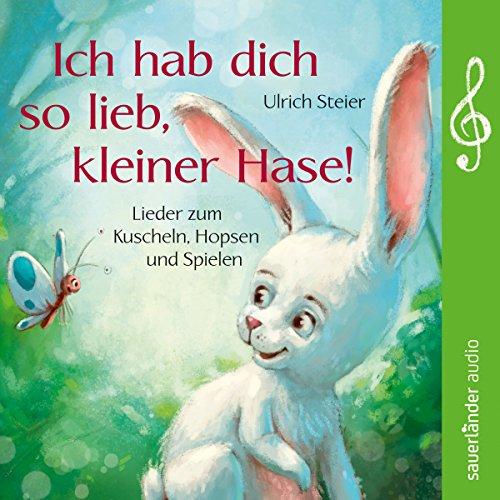 Ich hab dich so lieb, kleiner Hase! Lieder zum Kuscheln, Hopsen und Spielen cover art