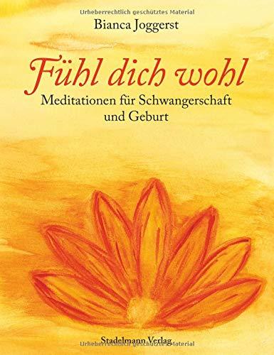 Fühl dich wohl: Meditationen fur Schwangerschaft und Geburt. Begleitung durch alle Schwangerschaftsmonate, zur Geburtsvorbereitung und im Wochenbett: Meditationen für Schwangerschaft und Geburt