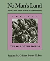 No Man's Land: The Place of the Woman Writer in the Twentieth Century, Volume 1: The War of the Words (No Man's Land (YUP))