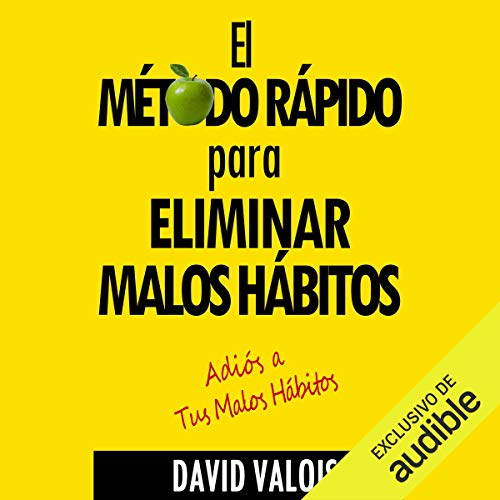 El Método Rápido para Eliminar Tus Malos Hábitos [The Quick Way to Eliminate Your Bad Habits]                   By:                                                                                                                                 David Valois                               Narrated by:                                                                                                                                 Gerardo Prat                      Length: 2 hrs and 33 mins     Not rated yet     Overall 0.0