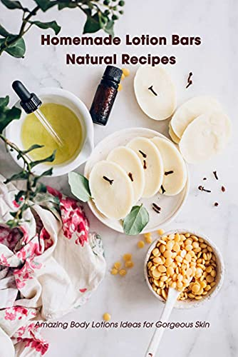 Homemade Lotion Bars Natural Recipes: Amazing Body Lotions Ideas for Gorgeous Skin: Mother's Day Gift 2021, Happy Mother's Day, Gift for Mom