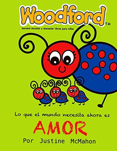 Lo que el mundo necesita ahora es Amor: Woodford bondad mundial y bienestar libros para niños