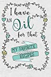 I have an Oil for That! My Favorite Recipes: An Aromatherapy Blank Book to Record your most loved Blends!