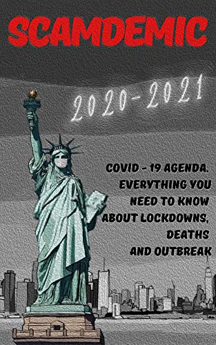 Scamdemic: 2020-2021 Covid - 19 Agenda . Everything You Need to Know...