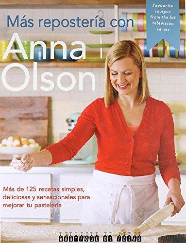 Más Repostería con Anna Olson. 125 + recetas simples…: 125+ recetas simples, sabrosas y deliciosas para convertirte en un mejor pastelero