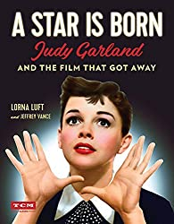 A Star Is Born: Judy Garland and the Film that Got Away