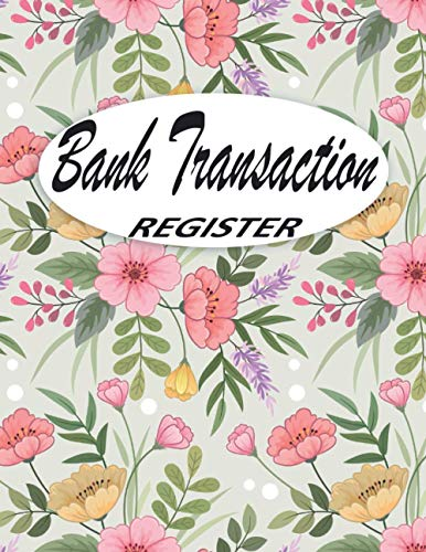 Bank Transaction Register Book: Checking Account Ledger, 6 Column Payment Record Tracker Log, Check Log Book, Debit Card Ledger, Checkbook Register ... Savings Account Ledger, (Floral Cover