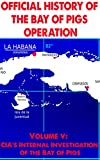 Official History of the Bay of Pigs Operation: DRAFT Volume V: CIA's Internal Investigation of the Bay of Pigs (English Edition)
