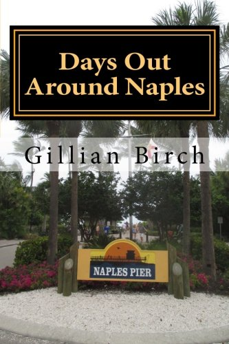 Days Out Around Naples (Days Out in Florida) (Volume 8)