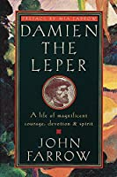 Damien the Leper: A Life of Magnificent Courage, Devotion and Spirit