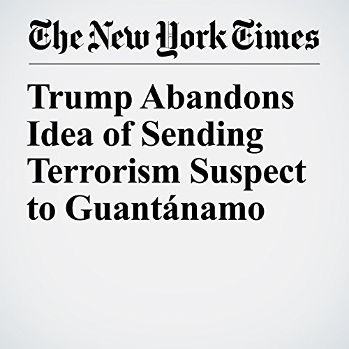 Trump Abandons Idea of Sending Terrorism Suspect to Guantánamo copertina