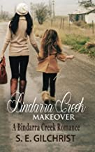 Bindarra Creek Makeover: A Bindarra Creek Romance by S. E. Gilchrist(2016-02-05)