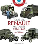 Tous les Renault Militaires, 1914-1940 - Les camions Tome 1
