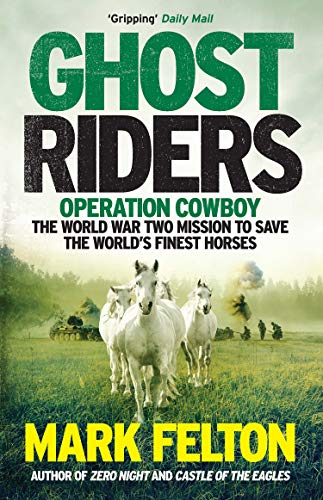 Ghost Riders: Operation Cowboy, the World War Two Mission to Save the World's Finest Horses (English Edition)