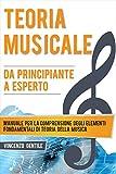 Teoria Musicale: Manuale per la comprensione degli elementi fondamentali di teoria della musica - Da principiante a esperto (Nozioni essenziali per musicisti Vol. 1)