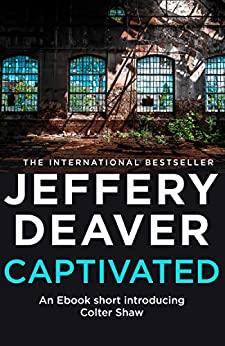 [Jeffery Deaver]のCaptivated: A Colter Shaw Short Story (English Edition)