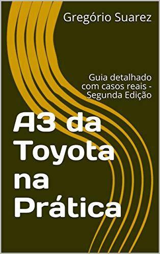 A3 da Toyota na Prática: Guia detalhado com casos reais - Segunda Edição