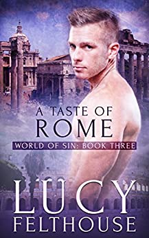 A Taste of Rome: An Erotic Short Story (World of Sin Book 3) by [Lucy Felthouse]