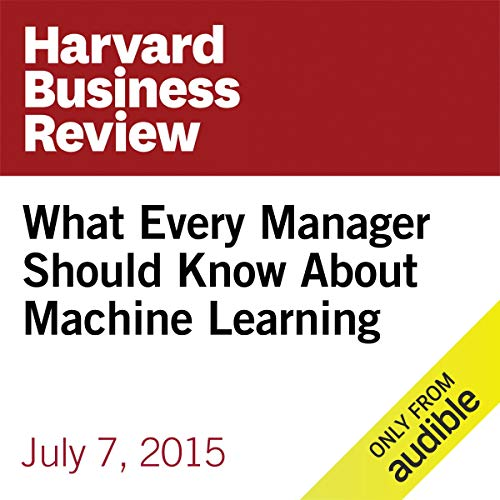 What Every Manager Should Know About Machine Learning audiobook cover art