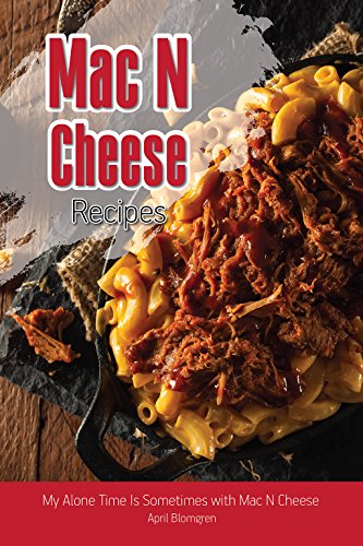Mac N Cheese Recipes: My Alone Time Is Sometimes with Mac N Cheese (English Edition)