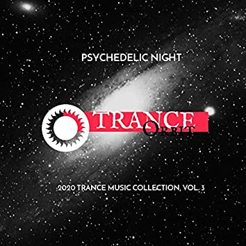 Psychedelic Night - 2020 Trance Music Collection, Vol. 3