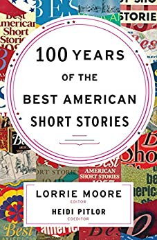 100 Years of the Best American Short Stories (The Best American Series) by [Lorrie Moore, Heidi Pitlor]
