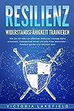 RESILIENZ - Widerstandsfähigkeit trainieren: Wie Sie mit Hilfe von effektiven Methoden mentale Stärke entwickeln, Gelassenheit lernen und jede Krise überwinden - Resilient werden und Glücklich sein!