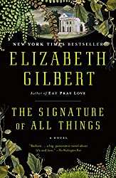 If you love Eat Love Pray by Elizabeth Gilbert try, The Signature of All Things