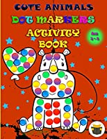 Cute Animals Dot Markers Activity Book: Improve fine motor and visual motor skills with Fun Dot Markers Activity Book with Animals for Preschoolers & Toddlers, Do a Dot page a day, Dauber book dots art