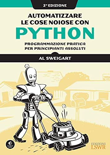 Automatizzare le cose noiose con Python. II edizione: Programmazione pratica per principianti assoluti (Italian Edition)