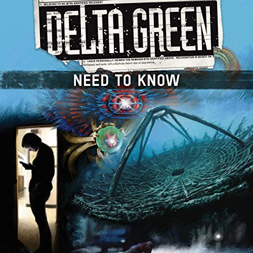 Delta Green: Need to Know Audiobook By Arc Dream Publishing, Shane Ivey, Dennis Detwiller, Greg Stolze, Bret Kramer cover art