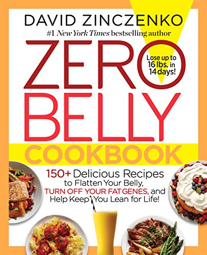 Zero Belly Cookbook: 150+ Delicious Recipes to Flatten Your Belly, Turn Off Your Fat Genes, and Help