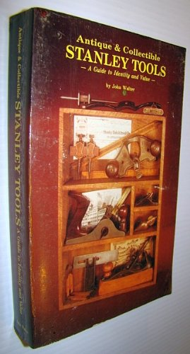 Compare Textbook Prices for Antique and Collectible Stanley Tools, A Guide to Identity and Value Later Printing Used Edition ISBN 9781878911001 by Walter, John