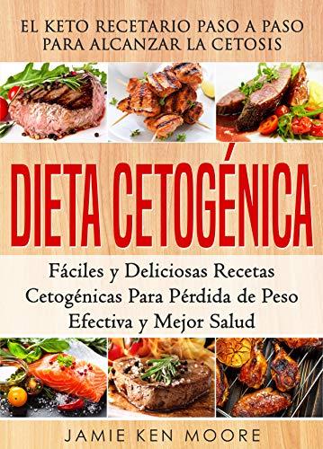 Dieta Cetogénica: El Keto Recetario Paso a Paso Para Alcanzar la Cetosis : Fáciles y Deliciosas Recetas…