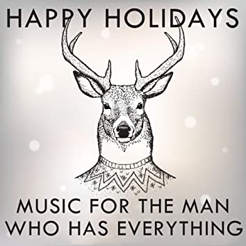 Happy Holidays: Music for the Man Who Has Everything