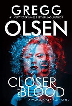 Closer Than Blood (A Waterman & Stark Thriller Book 2) by [Gregg Olsen]