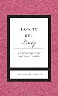 How to Be a Lady Revised & Updated: A Contemporary Guide to Common Courtesy (Gentlemanners) (Hardback) - Common