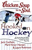 Chicken Soup for the Soul: Hooked on Hockey: 101 Stories about the Players Who Love the Game and the Families that Cheer Them On