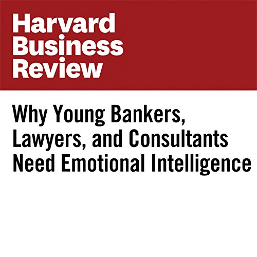 Why Young Bankers, Lawyers, and Consultants Need Emotional Intelligence audiobook cover art
