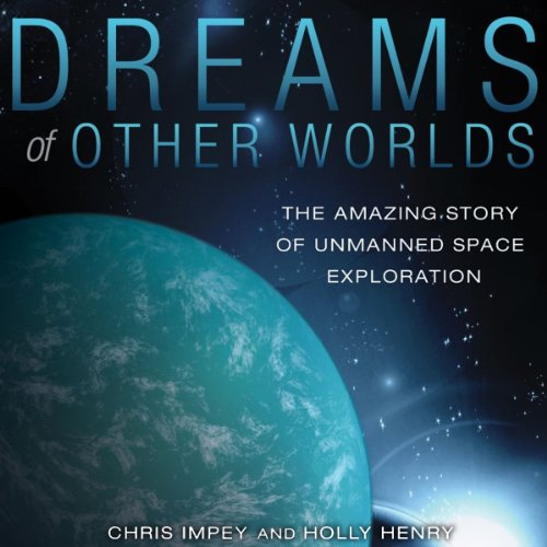 Dreams of Other Worlds     The Amazing Story of Unmanned Space Exploration              By:                                                                                                                                 Chris Impey,                                                                                        Holly Henry                               Narrated by:                                                                                                                                 Matthew Josdal                      Length: 15 hrs and 18 mins     4 ratings     Overall 3.3
