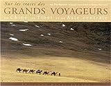 Sur les traces des Grands Voyageurs : En Chine, au Tibet et en Asie centrale