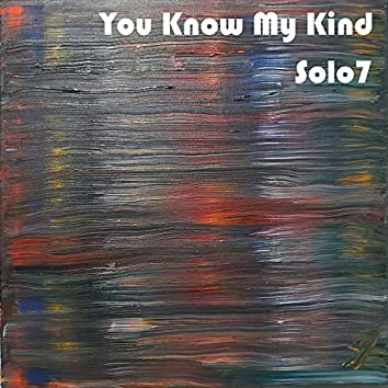 You Know My Kind