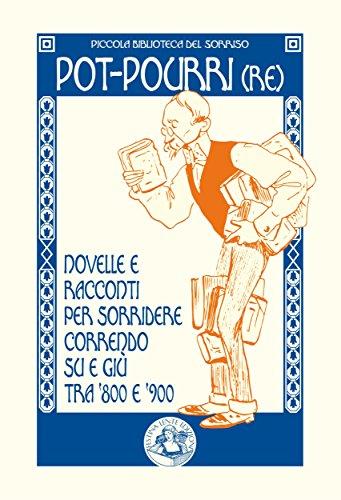 Pot-pourri(re): Novelle e racconti per sorridere correndo su e giù tra '800 e '900 (Piccola Biblioteca del Sorriso) (Italian Edition)