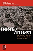 Home Front: The Military, War and Gender in Twentieth-Century Germany